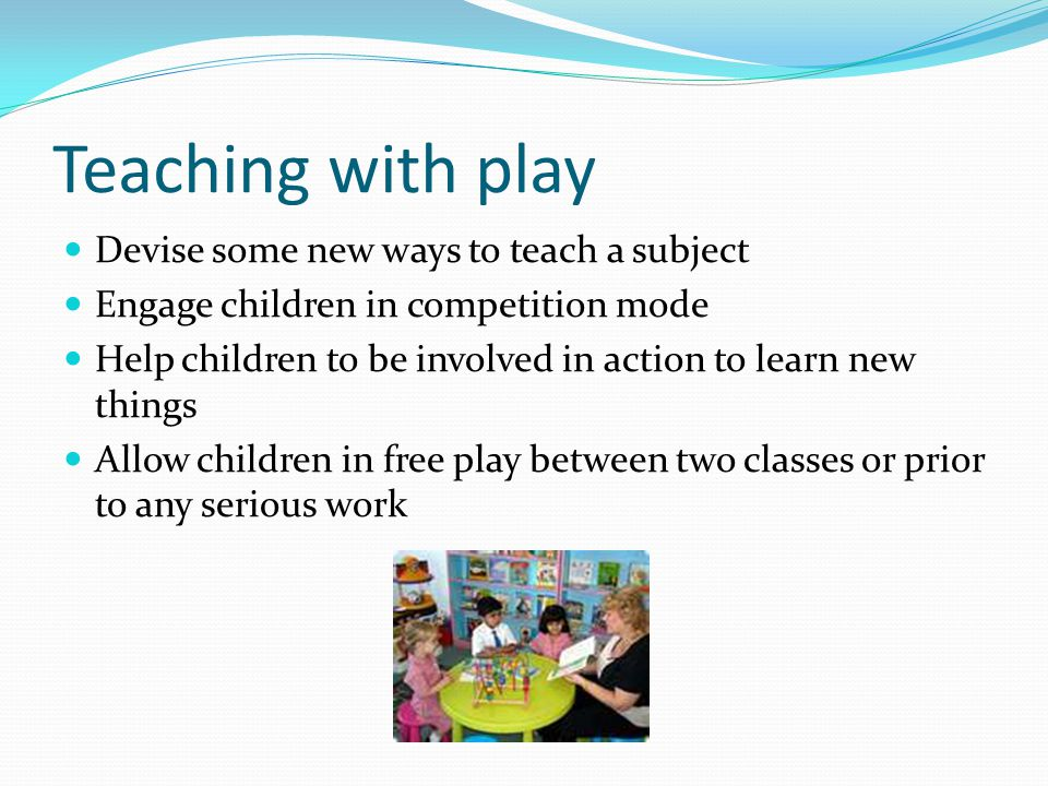 Teaching with play Devise some new ways to teach a subject