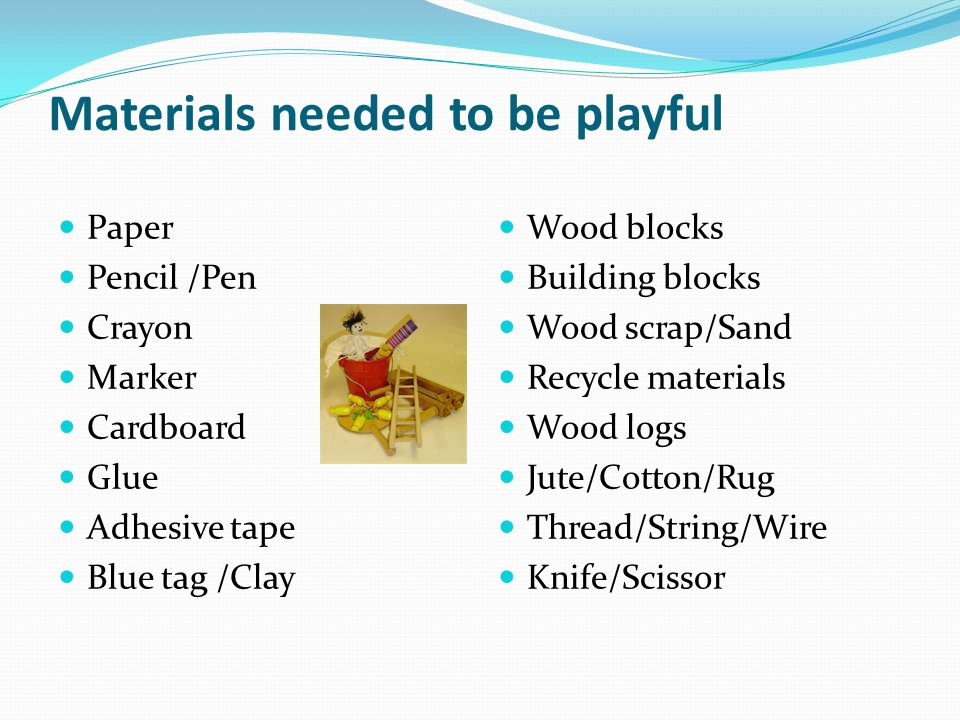Materials needed to be playful