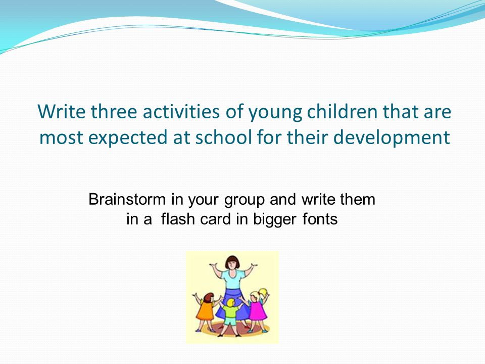 Write three activities of young children that are most expected at school for their development