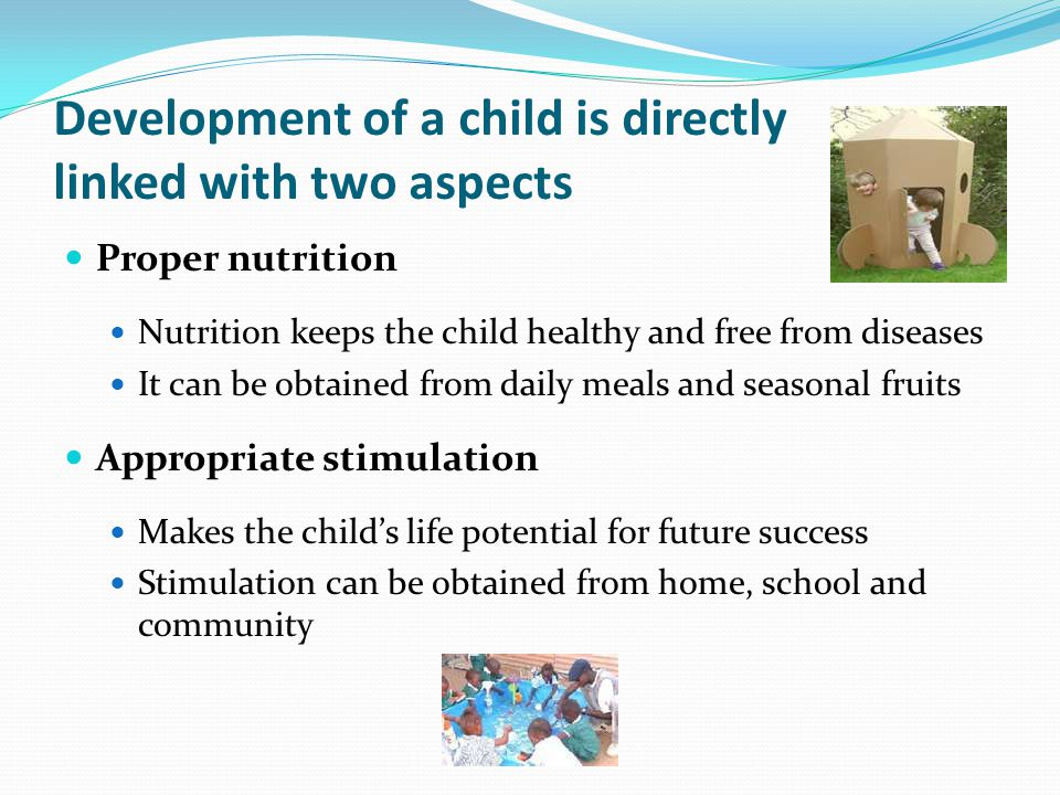 Development of a child is directly linked with two aspects