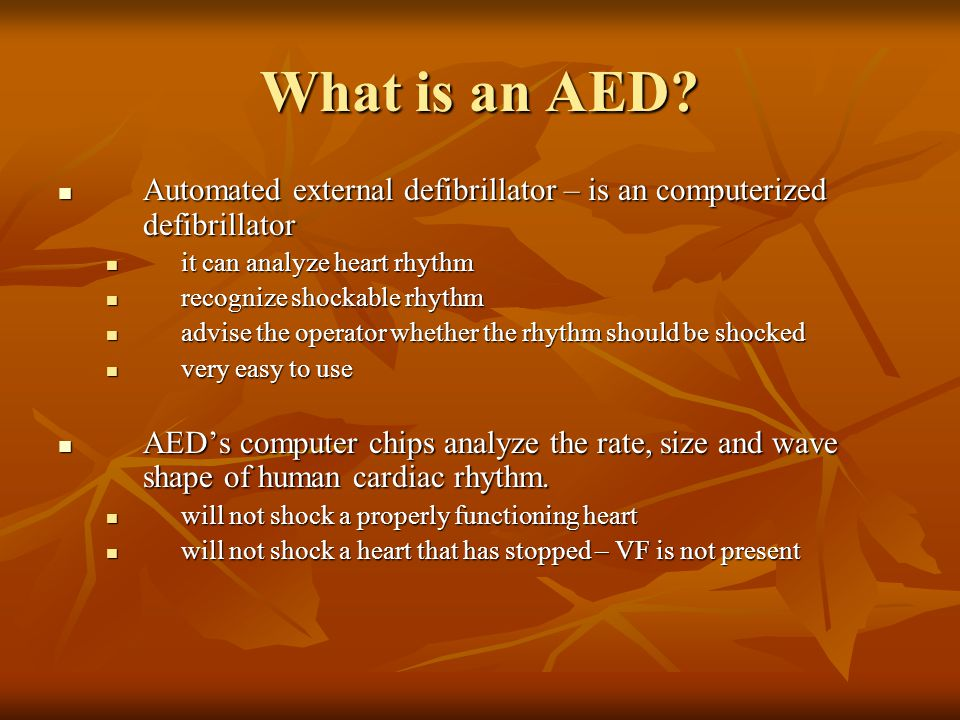 What is an AED Automated external defibrillator – is an computerized defibrillator. it can analyze heart rhythm.