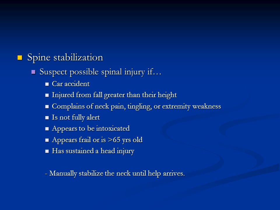 Spine stabilization Suspect possible spinal injury if… Car accident