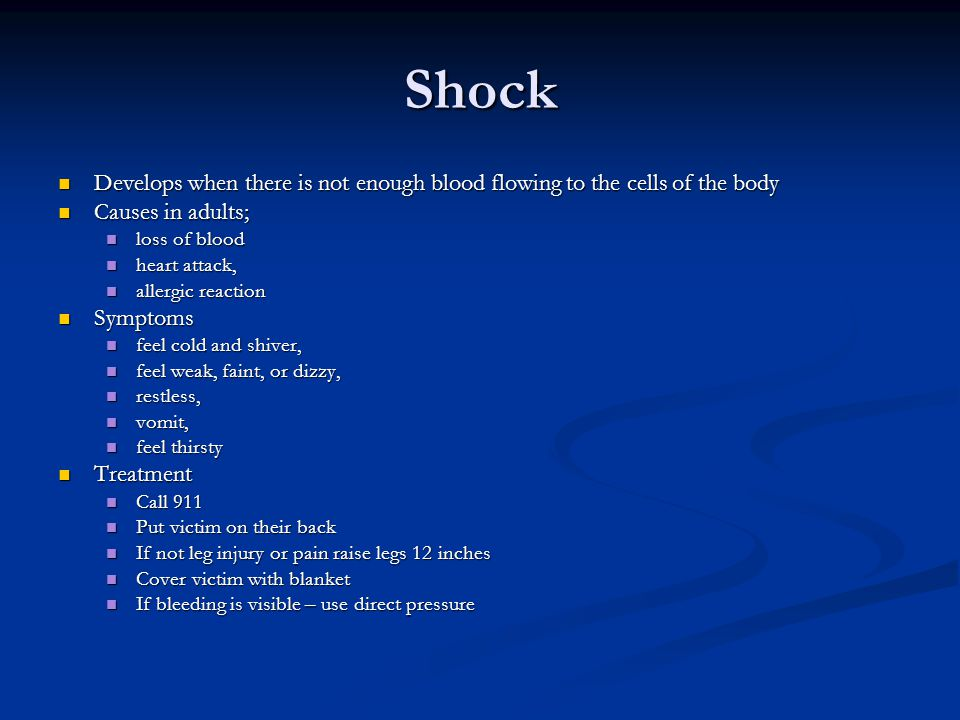 Shock Develops when there is not enough blood flowing to the cells of the body. Causes in adults; loss of blood.