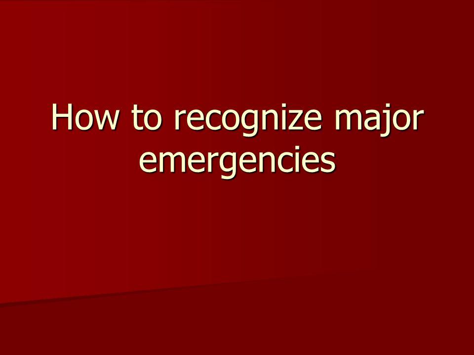 How to recognize major emergencies