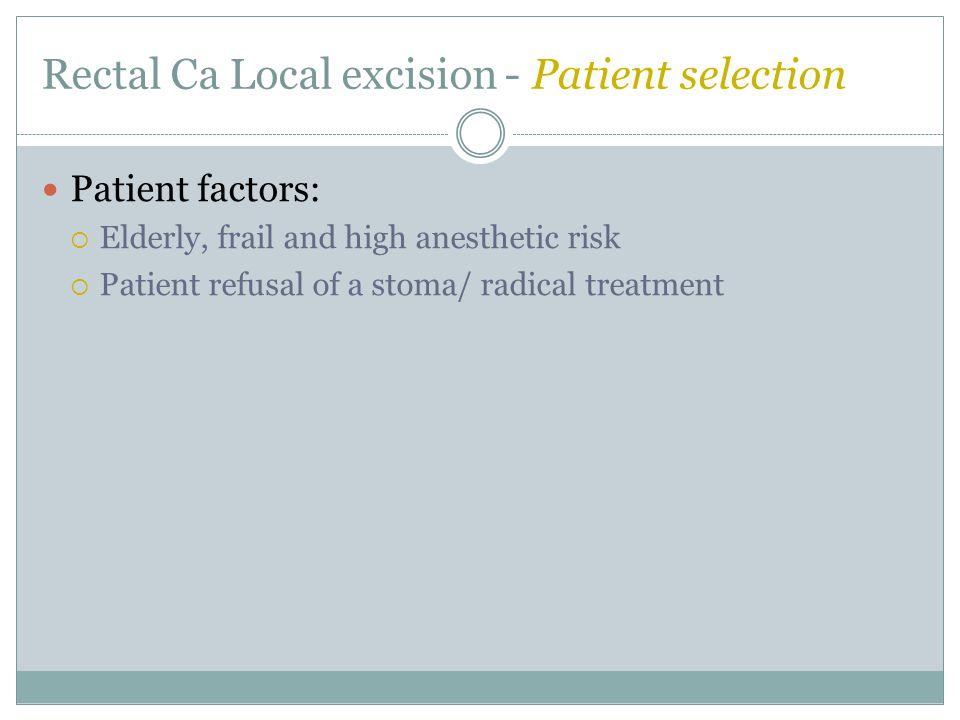 Rectal Ca Local excision - Patient selection