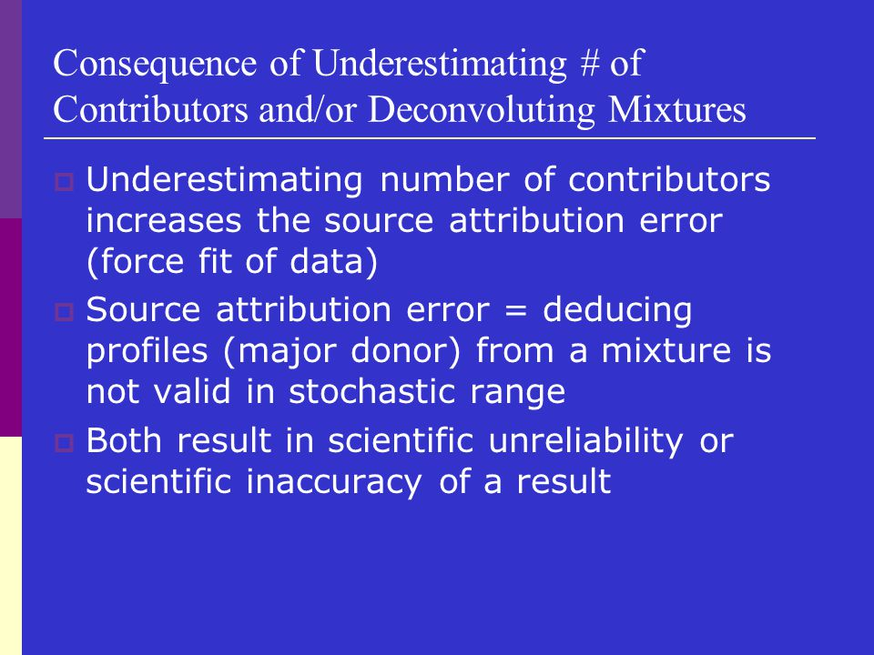Consequence of Underestimating # of Contributors and/or Deconvoluting Mixtures