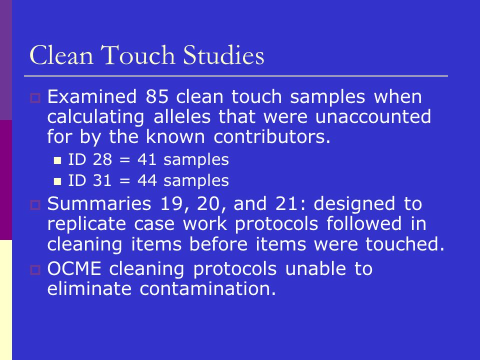 Clean Touch Studies Examined 85 clean touch samples when calculating alleles that were unaccounted for by the known contributors.