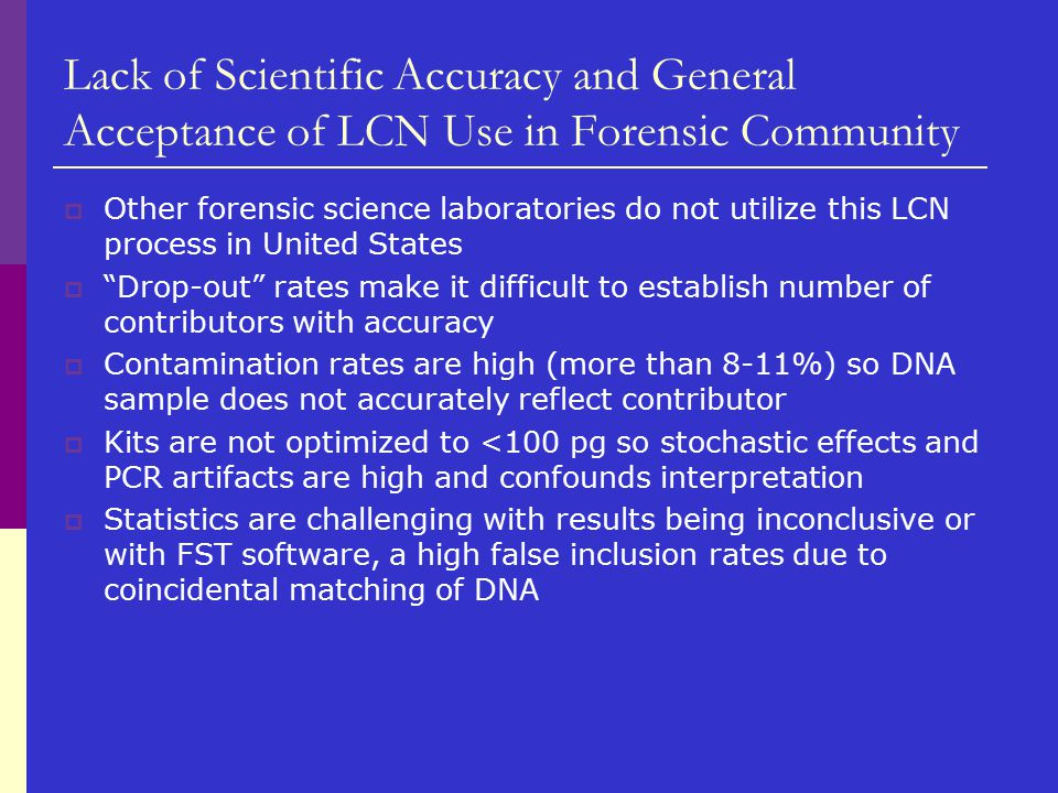 Lack of Scientific Accuracy and General Acceptance of LCN Use in Forensic Community