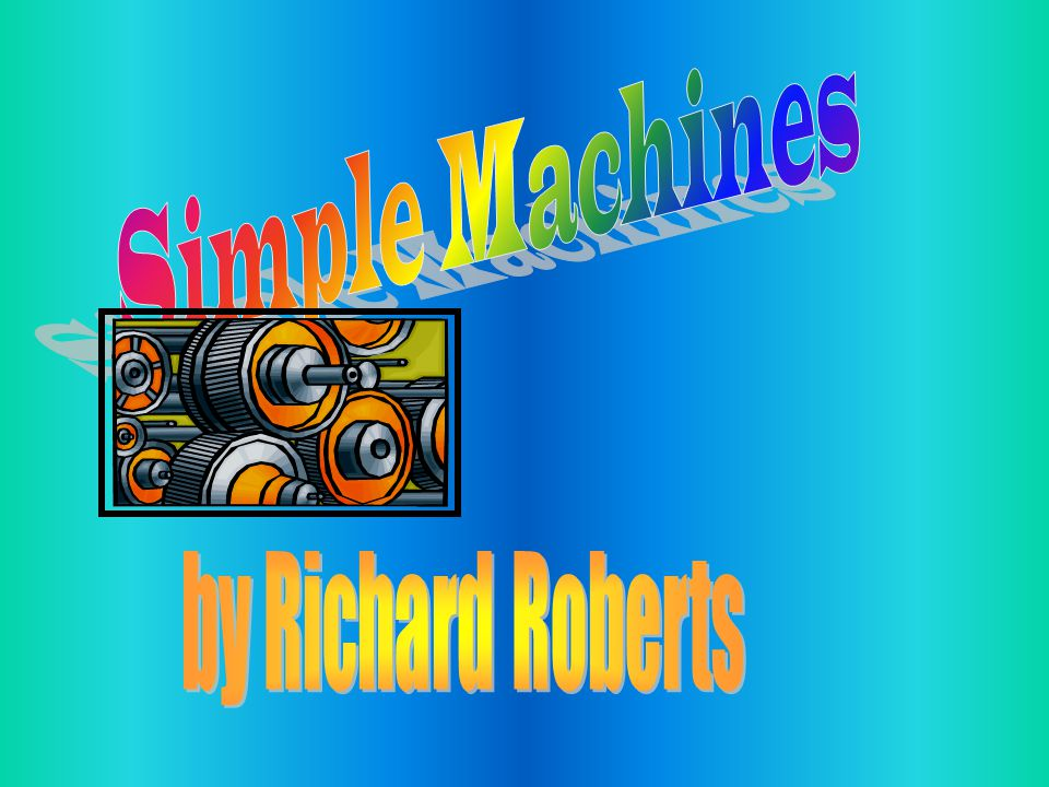 Simple Machines by Richard Roberts