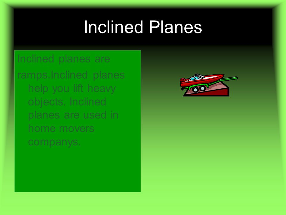 Inclined Planes Inclined planes are