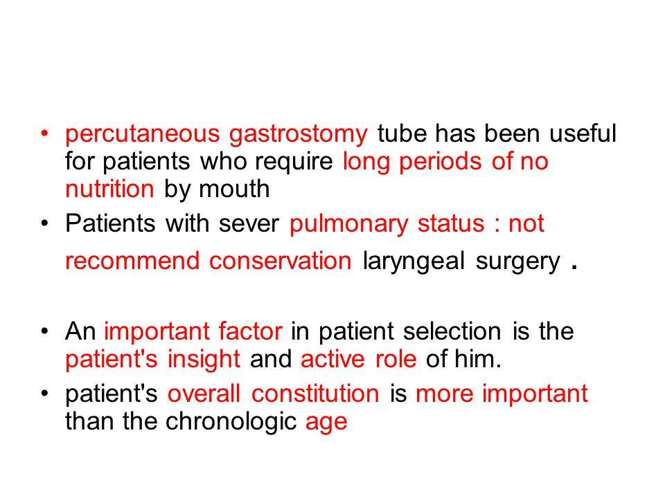 percutaneous gastrostomy tube has been useful for patients who require long periods of no nutrition by mouth