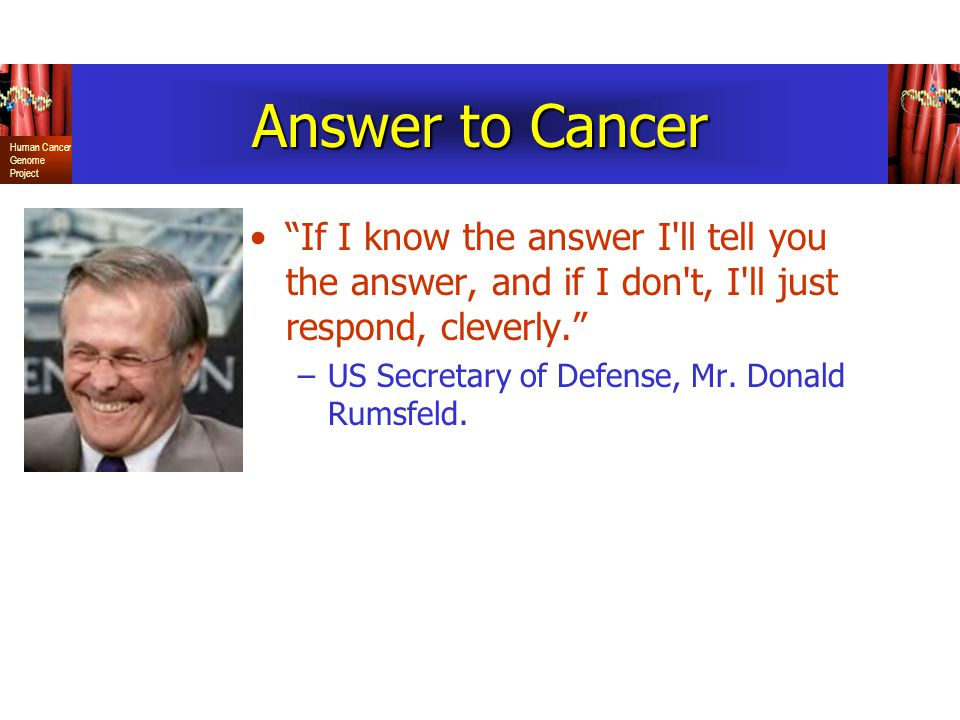 Answer to Cancer If I know the answer I ll tell you the answer, and if I don t, I ll just respond, cleverly.