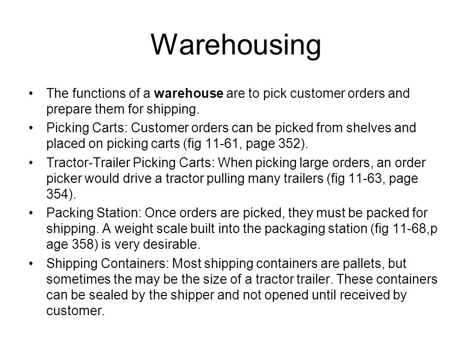 Warehousing The functions of a warehouse are to pick customer orders and prepare them for shipping.