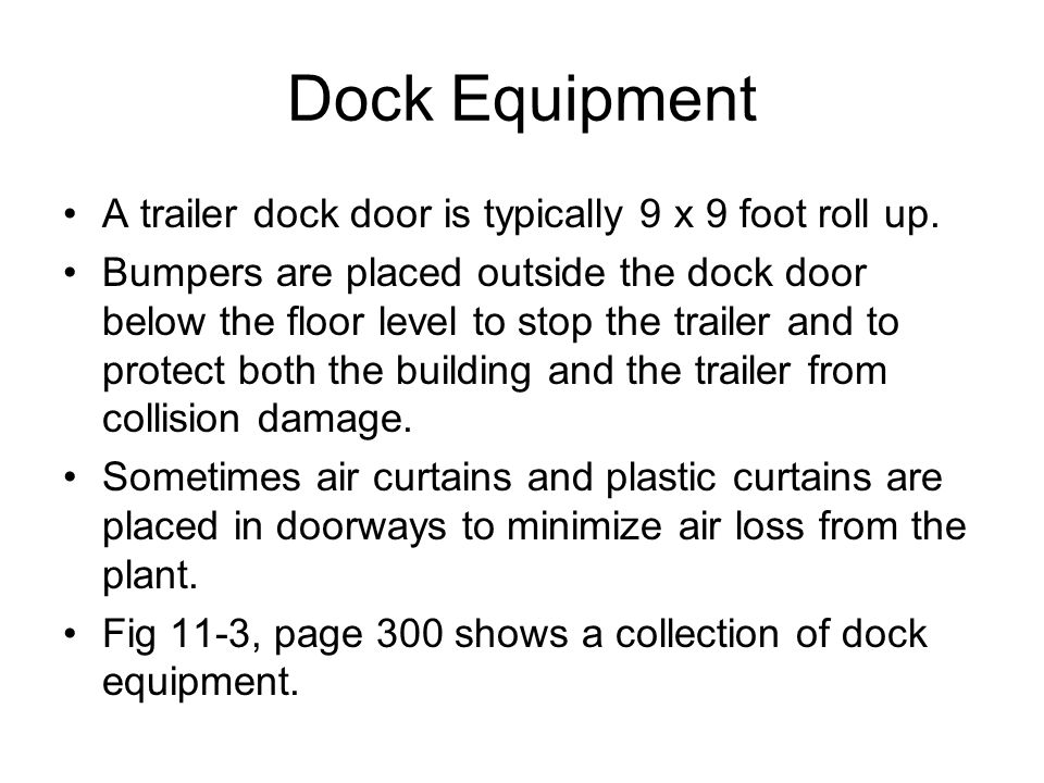 Dock Equipment A trailer dock door is typically 9 x 9 foot roll up.