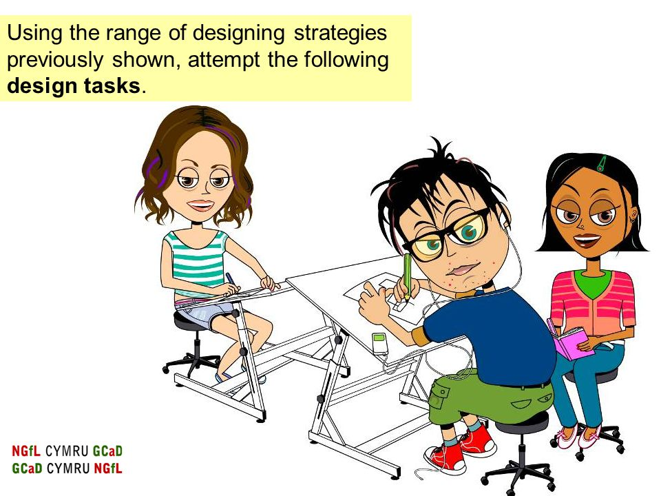 Using the range of designing strategies previously shown, attempt the following design tasks.