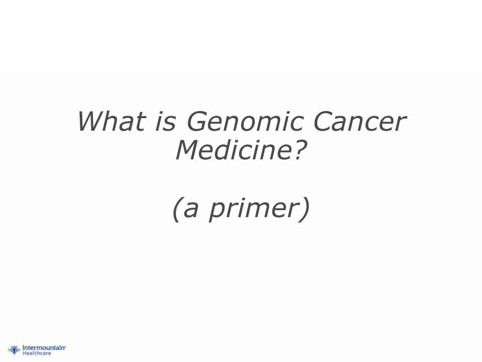 What is Genomic Cancer Medicine (a primer)