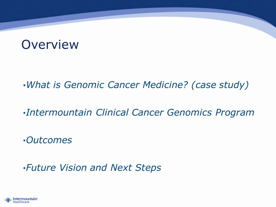 Overview What is Genomic Cancer Medicine (case study)