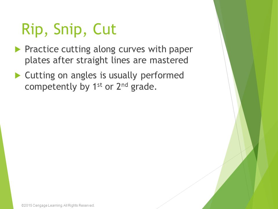 Rip, Snip, Cut Practice cutting along curves with paper plates after straight lines are mastered.