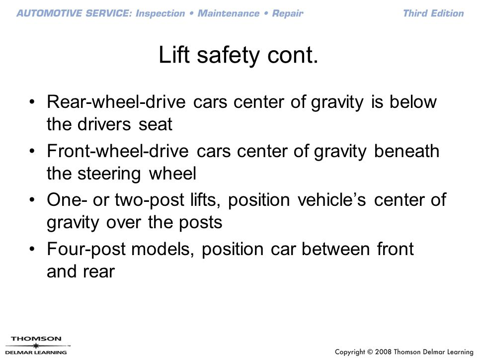 Lift safety cont. Rear-wheel-drive cars center of gravity is below the drivers seat.