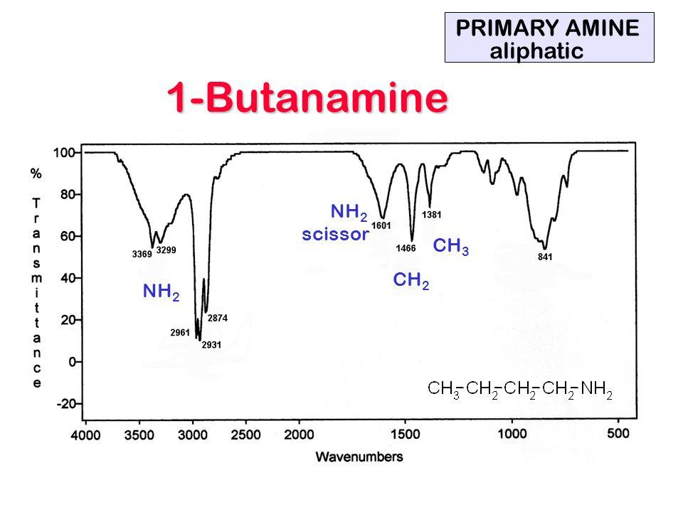 PRIMARY AMINE aliphatic 1-Butanamine NH2 scissor CH3 CH2 NH2