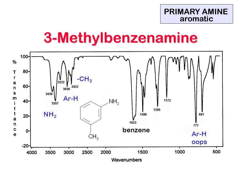 3-Methylbenzenamine PRIMARY AMINE aromatic -CH3 Ar-H NH2 benzene Ar-H