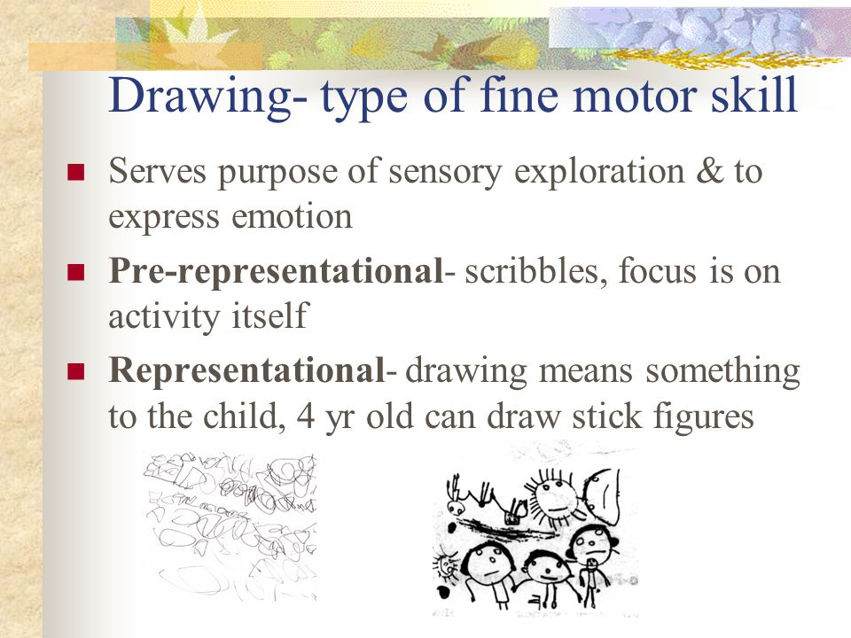 Drawing- type of fine motor skill