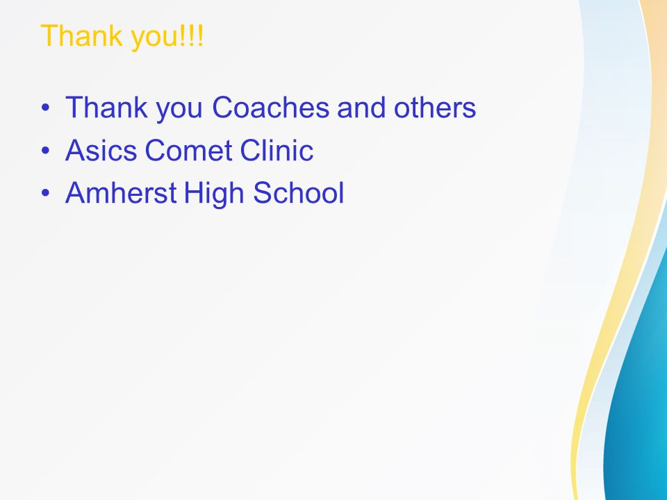 Thank you!!! Thank you Coaches and others Asics Comet Clinic Amherst High School