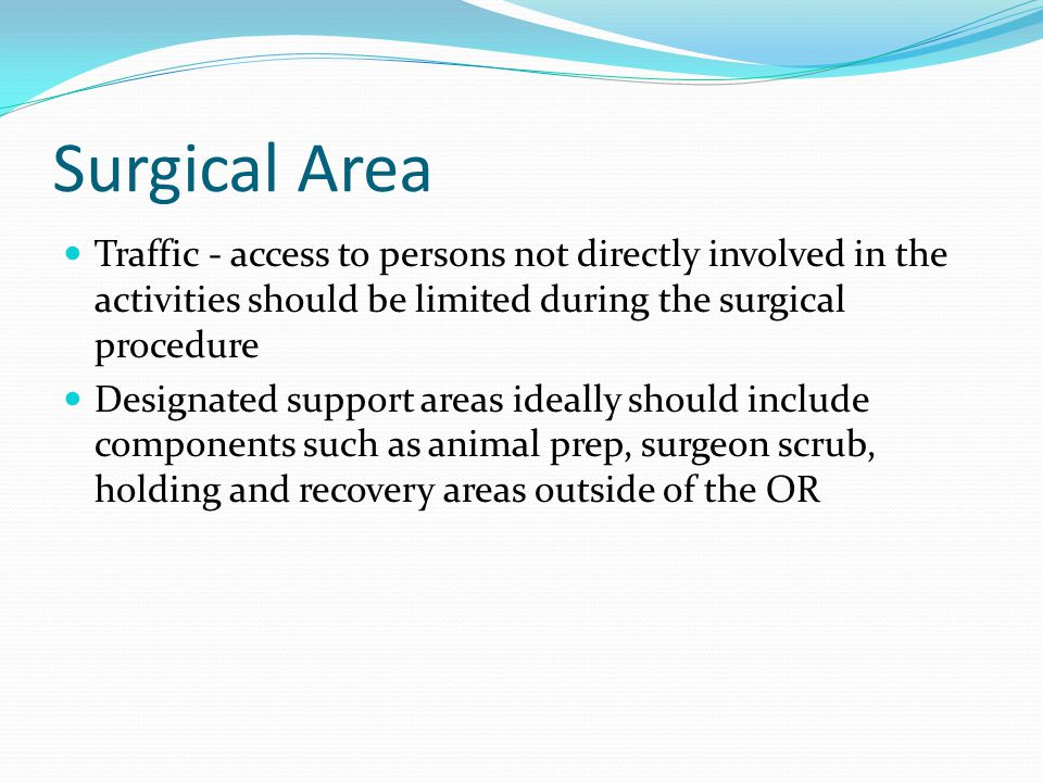 Surgical Area Traffic - access to persons not directly involved in the activities should be limited during the surgical procedure.