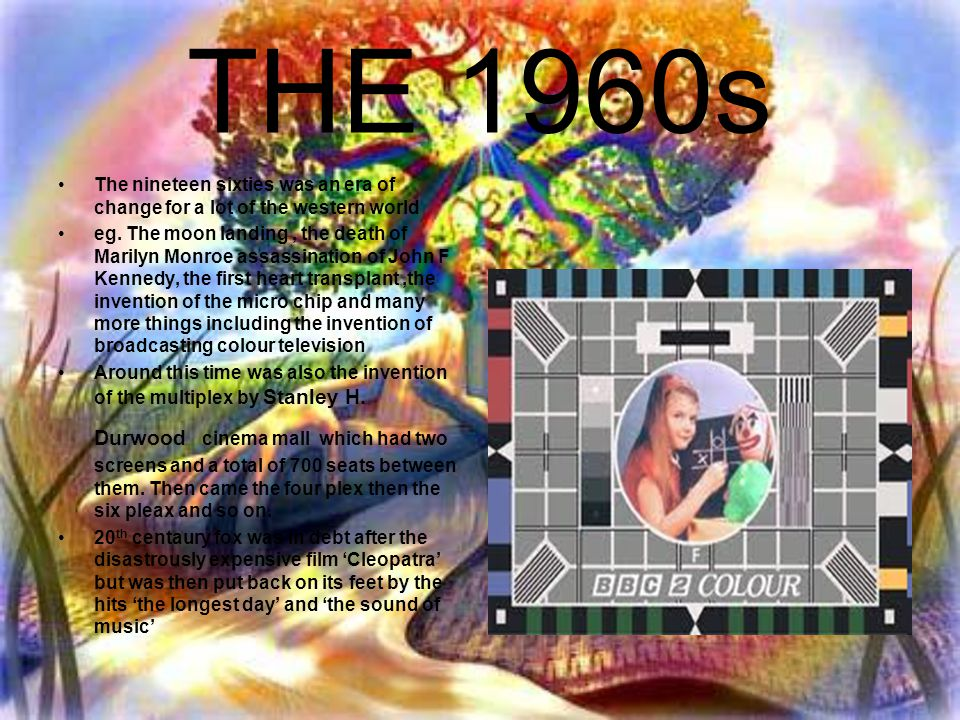 THE 1960s The nineteen sixties was an era of change for a lot of the western world.