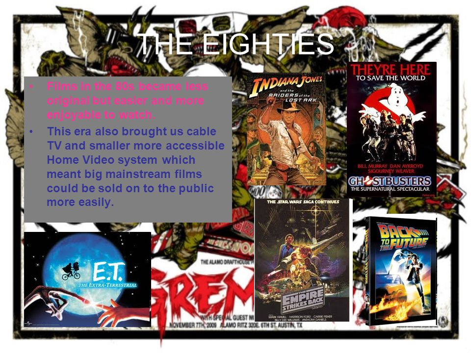 THE EIGHTIES Films in the 80s became less original but easier and more enjoyable to watch.