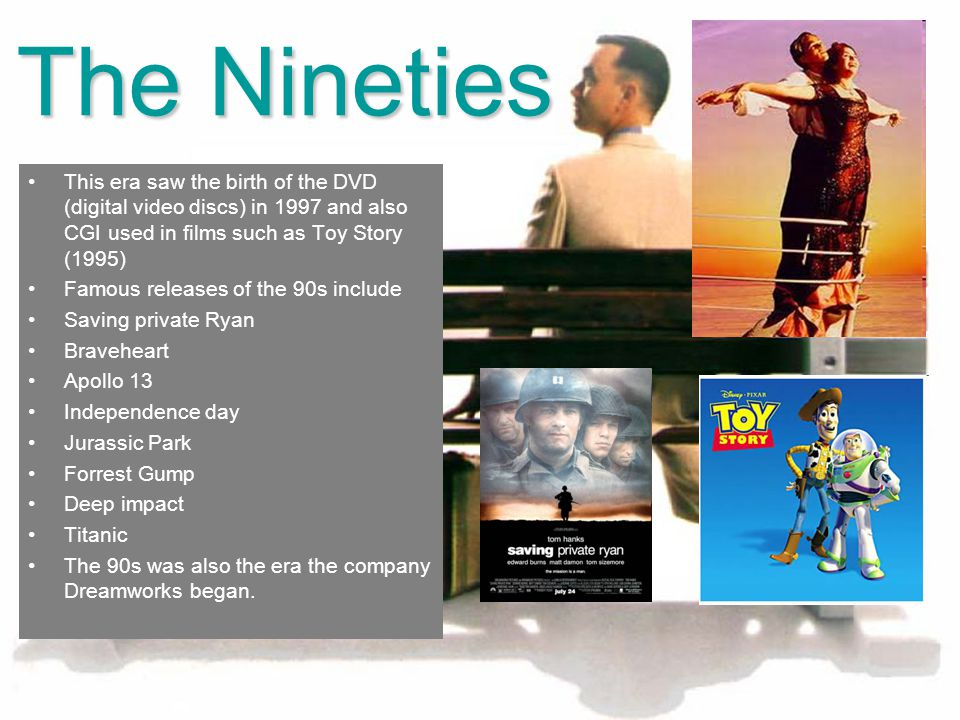 The Nineties This era saw the birth of the DVD (digital video discs) in 1997 and also CGI used in films such as Toy Story (1995)
