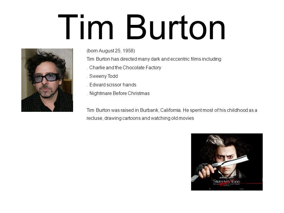 Tim Burton (born August 25, 1958)