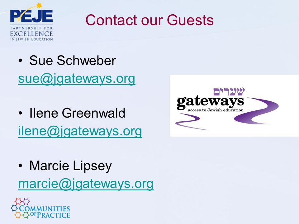 Contact our Guests Sue Schweber sue@jgateways.org Ilene Greenwald