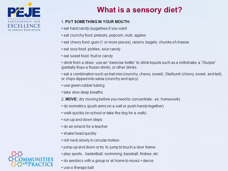 What is a sensory diet 1. PUT SOMETHING IN YOUR MOUTH: