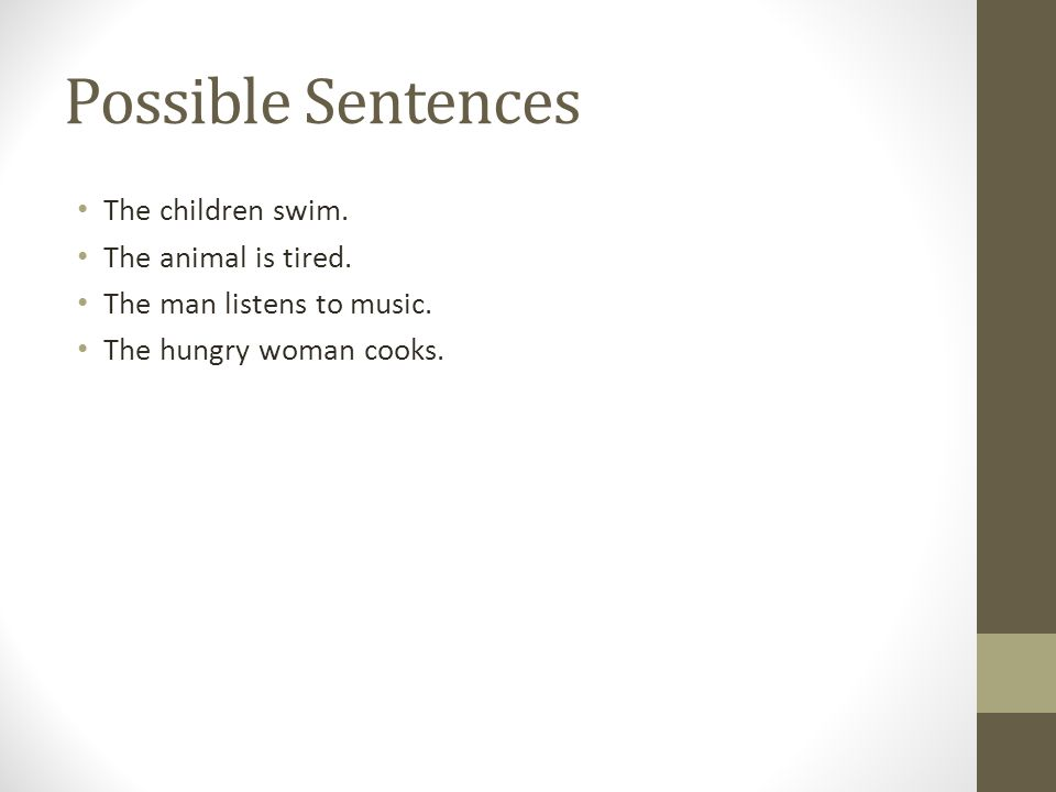 Possible Sentences The children swim. The animal is tired.