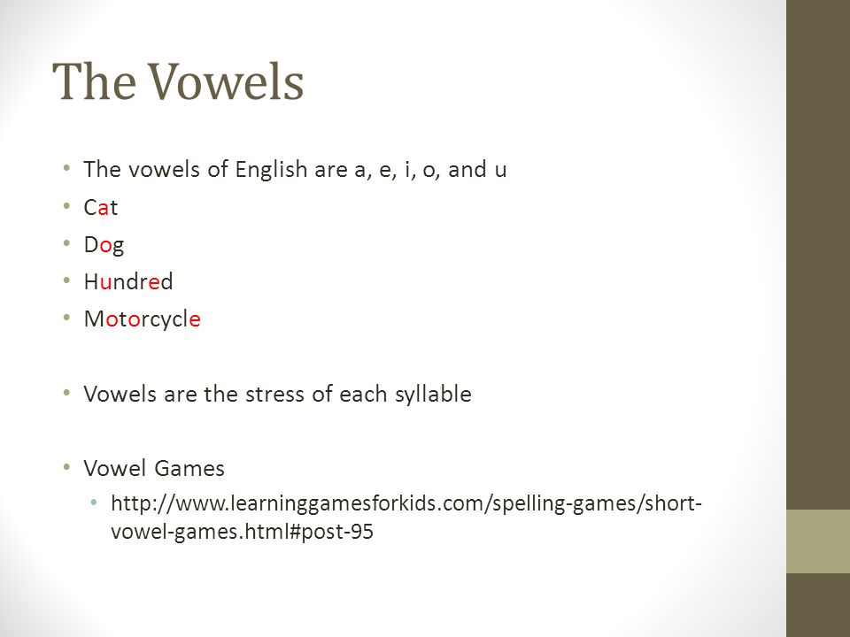 The Vowels The vowels of English are a, e, i, o, and u Cat Dog Hundred