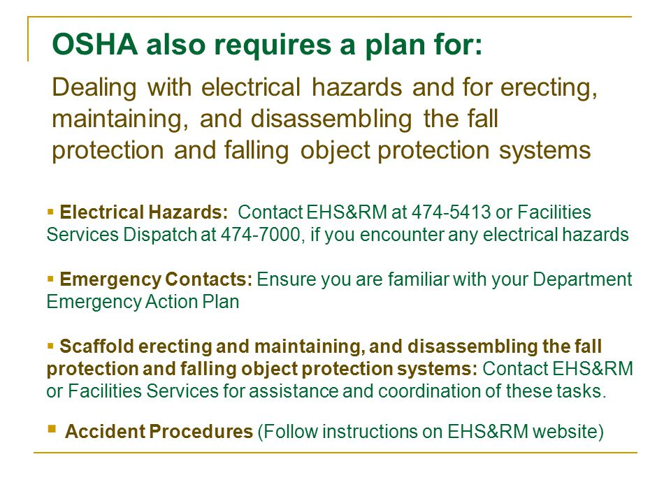 OSHA also requires a plan for: Dealing with electrical hazards and for erecting, maintaining, and disassembling the fall protection and falling object protection systems