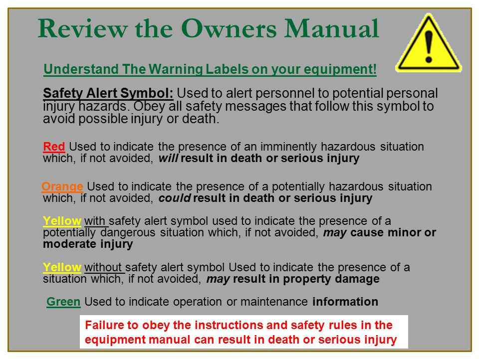 Review the Owners Manual Understand The Warning Labels on your equipment!