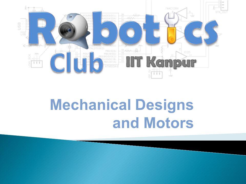 Mechanical Designs and Motors