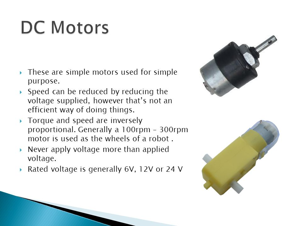 DC Motors These are simple motors used for simple purpose.