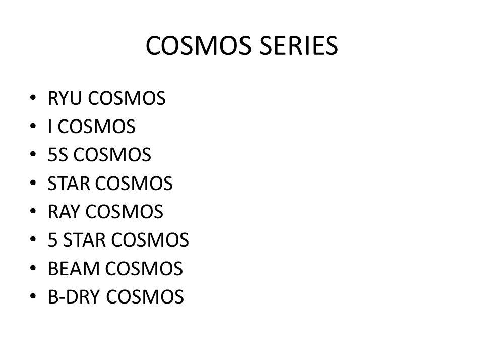 COSMOS SERIES RYU COSMOS I COSMOS 5S COSMOS STAR COSMOS RAY COSMOS