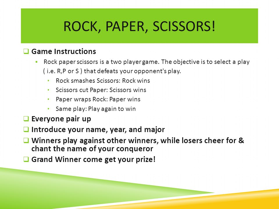 Rock, Paper, SCISSORS! Game Instructions Everyone pair up