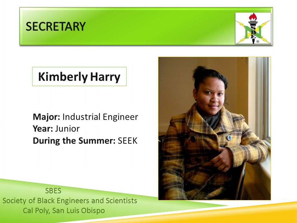 Secretary Kimberly Harry Major: Industrial Engineer Year: Junior
