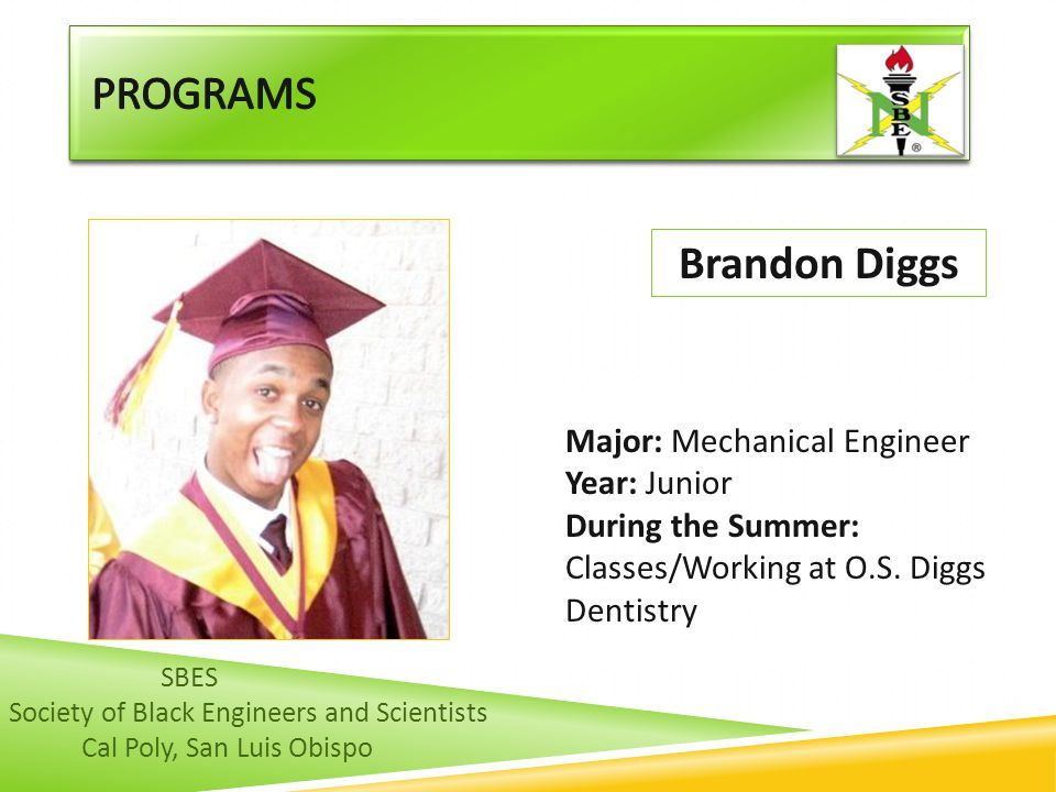 Programs Brandon Diggs Major: Mechanical Engineer Year: Junior