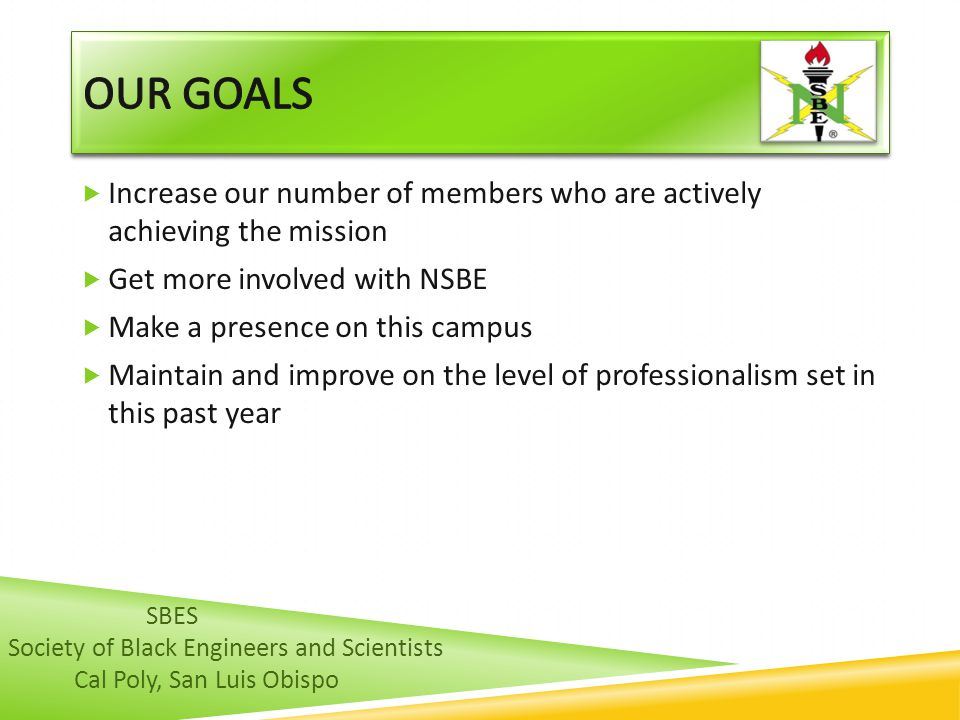 Our GOALS Increase our number of members who are actively achieving the mission. Get more involved with NSBE.