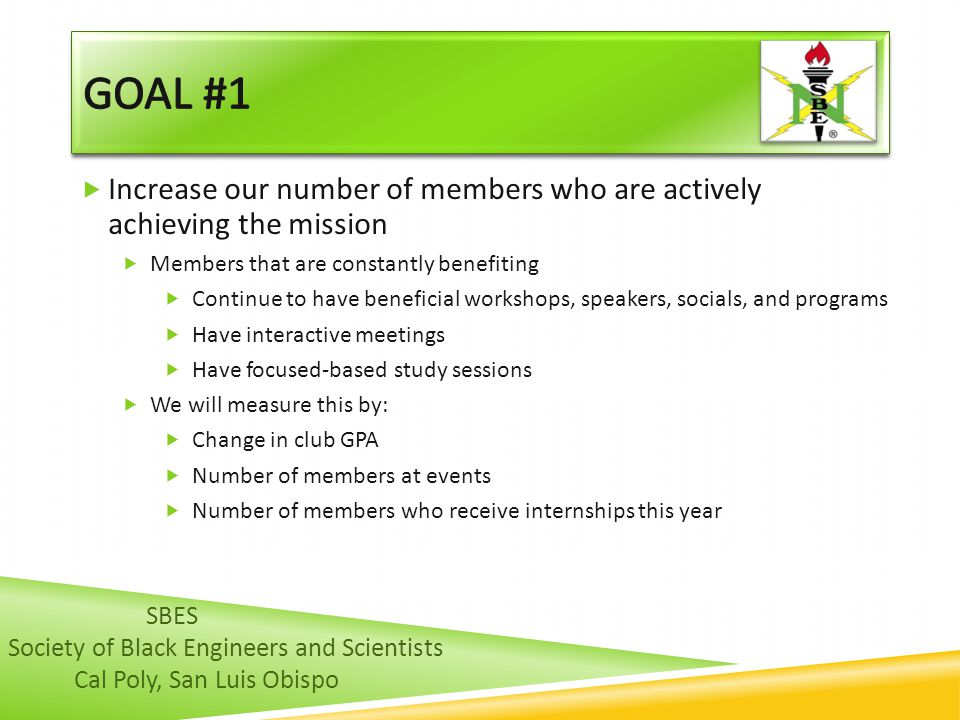 Goal #1 Increase our number of members who are actively achieving the mission. Members that are constantly benefiting.