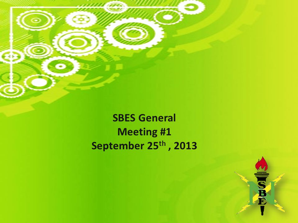 SBES General Meeting #1 September 25th , 2013