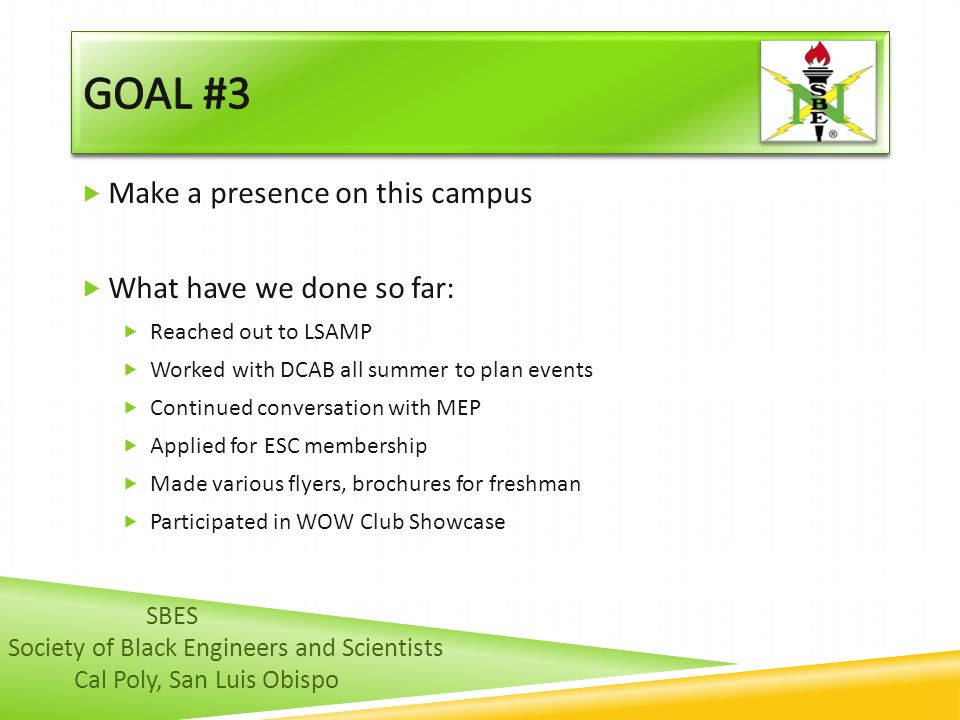 Goal #3 Make a presence on this campus What have we done so far: SBES