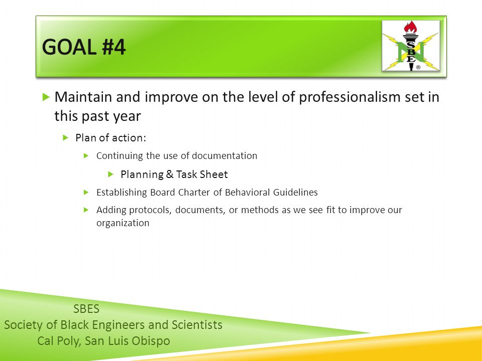 GOAL #4 Maintain and improve on the level of professionalism set in this past year. Plan of action: