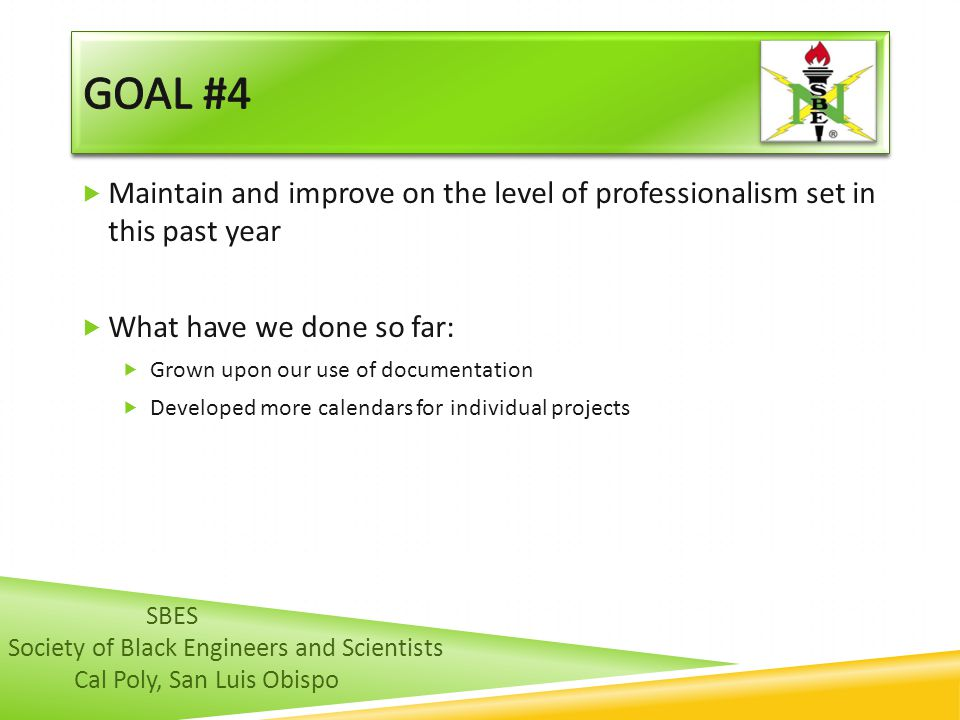 GOAL #4 Maintain and improve on the level of professionalism set in this past year. What have we done so far:
